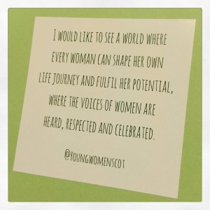 "Close up of a text reading ""I would like to see a world where every woman can shape her own life journey and fulfill her potential, where the voices of women are heard, respected, and celebrated.' @youngwomenscot"