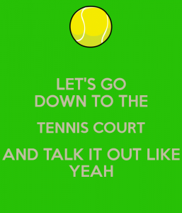 let-s-go-down-to-the-tennis-court-and-talk-it-out-like-yeah